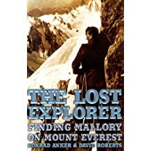 The Lost Explorer : Finding Mallory On Mount Everest by Conrad Anker (1999-11-10)