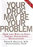 Your Drug May Be Your Problem: How and Why to Stop Taking Psychiatric Drugs