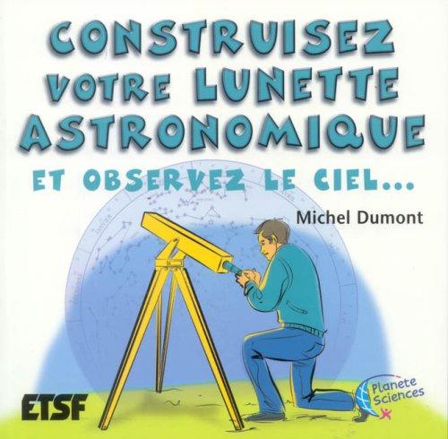 Construisez votre lunette astronomique : Et observez le ciel. par Michel Dumont