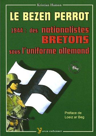 Le Bezen Perrot : 1944 : des nationalistes bretons sous l'uniforme allemand par Kristian Hamon