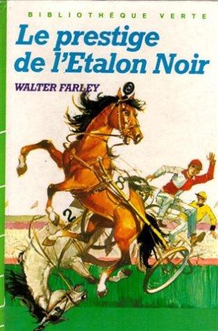 Le prestige de l'étalon noir : Collection : Bibliothèque verte cartonnée & illustrée par Walter Farley