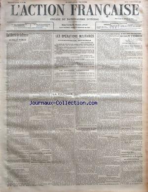 ACTION FRANCAISE (L') [No 245] du 02/09/1915 - LA LIBERTE DE LA PRESSE ET LE SALUT PUBLIC PAR LEON DAUDET LES ANNALES DE LA GUERRE LES OPERATIONS MILITAIRES - COMMUNIQUES OFFICIELS - LA GUERRE AERIENNE LA POLITIQUE - LíALLEMAGNE ETERNELLE - LE FABRICANT DíOUBIL - UN FONCTIONNAIRE DE LíETAT FRANCAIS PAYE SUR LE BUDGET DE LA FRANCE - QUíAI-JE FAIT ? - UN CONTEMPTEUR DE CLEMENCEAU PAR CHARLES MAURRAS LíACTION FRANCAISE - AU CHAMP DíHONNEUR PAR J. C. LíATTITUDE DE LA BULGARIE PAR JACQUES BAI par Collectif