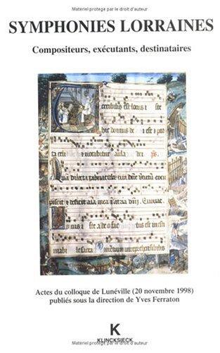 Symphonies lorraines: Compositeurs, exécutants, destinaires : actes du colloque de Lunéville, 20 novembre 1998