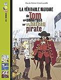 Telecharger Livres La veritable histoire de Tom qui embarqua sur un bateau pirate (PDF,EPUB,MOBI) gratuits en Francaise