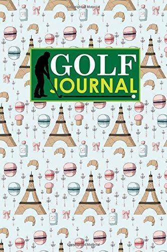 Golf Journal: Golf Club Yardage Book, Golf Score Keeper Book, Golf Journal, Golf Yardage Notepad, Cute Paris Cover: Volume 15 (Golf Journals) por Rogue Plus Publishing