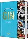 Kochen mit Gin: Aromatische Rezepte, Foodpairing & Cocktails