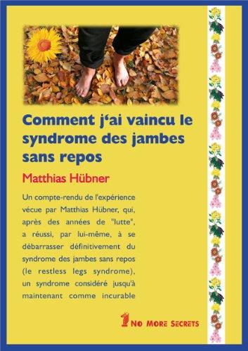 Comment j'ai vaincu le syndrome des jambes sans repos /  Livre - compte-rendu de guérison par Matthias Hübner