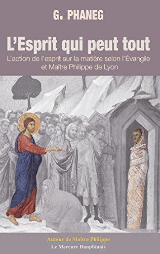 L'Esprit qui peut tout: L'action de l'esprit sur la matière selon l'Évangile de Maître Philippe de Lyon