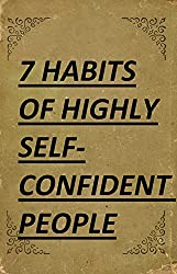 7 Habits of Highly Self-Confident People: A Revolutionary Book for Self-Improvement (Best Business Books 28) (English Edition)
