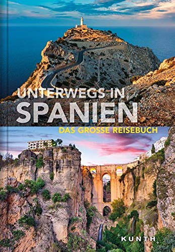 Unterwegs in Spanien: Das große Reisebuch (KUNTH Unterwegs in ... / Das grosse Reisebuch)
