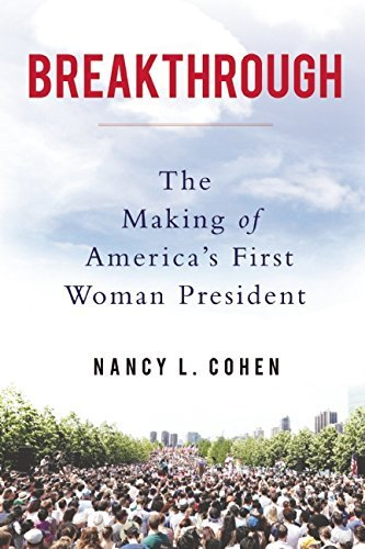 Breakthrough: The Making of America's First Woman President by Nancy L. Cohen (2016-02-09)