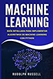 MACHINE LEARNING: Guia Paso a Paso Para Implementar Algoritmos De Machine Learning Con Python (Machine Learning en Espanol/ Machine Learning in Spanish)
