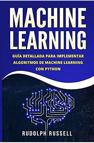 MACHINE LEARNING: Guia Paso a Paso Para Implementar Algoritmos De Machine Learning Con Python