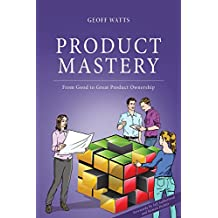 Product Mastery: From Good to Great Product Ownership (English Edition)