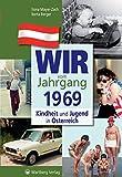 Wir vom Jahrgang 1969 - Kindheit und Jugend in Österreich (Jahrgangsbände Österreich)