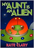 My Aunt is an Alien by Kate Clary