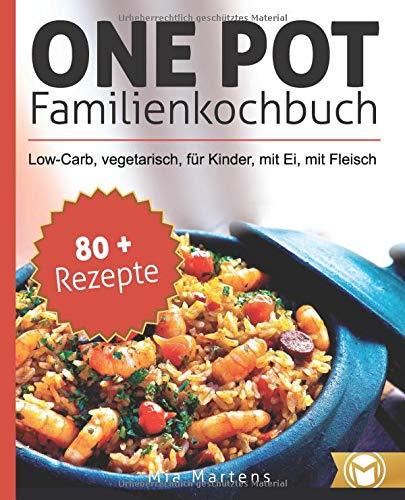 One-Pot Familienkochbuch: vegetarisch, Low-Carb, für Kinder, mit Ei, mit Fleisch (80 + Rezepte) Family Pot