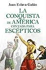 La conquista de América contada para escépticos par Eslava Galán