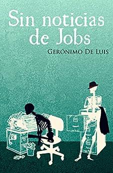 Sin noticias de Jobs: Novela corta (Spanish Edition) by [De Luis, Gerónimo]