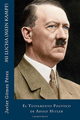 Mi Lucha (Mein Kampf): El Testamento Político de Adolf Hitler por Javier Gómez Pérez
