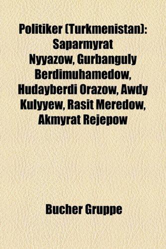Politiker (Turkmenistan): Saparmyrat Nyazow, Gurbanguly Berdimuhamedow, Hudaberdi Orazow, Awdy Kulyew, Rait Meredow, Akmyrat Rejepow