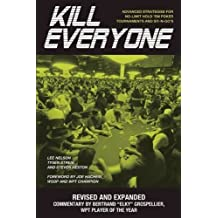 Kill Everyone: Advanced Strategies for No-Limit Hold Em Poker Tournaments & Sit-n-Gos (Gambling Theories Methods) of Nelson, Lee, Streib, Tysen, Lee, Kim 2nd (second) Revised Edition on 01 January 2009