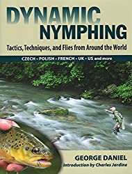 Dynamic Nymphing: Tactics, Techniques, and Flies from Around the World by George Daniel (2011-12-08)