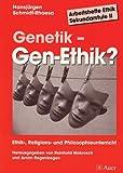 Genetik - Gen-Ethik: Ethik-, Religions- und Philosophieunterricht