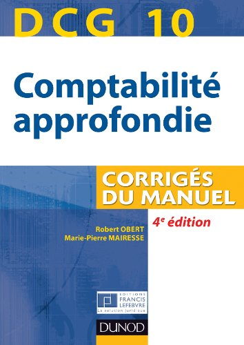 DCG 10 - Comptabilité approfondie 2013/2014 - 4e édition : Corrigés du manuel (DCG 10 - Comptabilité approfondie - DCG 10)