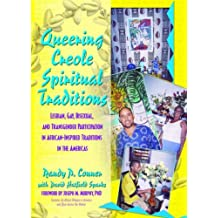 Queering Creole Spiritual Traditions: Lesbian, Gay, Bisexual, and Transgender Participation in African-Inspired Traditions in the Americas (Haworth Gay & Lesbian Studies)
