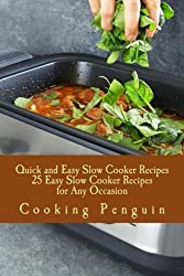 Quick and Easy Slow Cooker Recipes - 25 Easy Slow Cooker Recipes for Any Occasion by Cooking Penguin (2013-01-31)