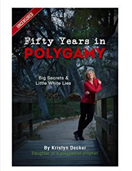 Fifty Years in Polygamy: Big Secrets and Little White Lies by [Decker, Kristyn]