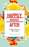 HAPPILY WHENEVER AFTER: Finding happiness while waiting