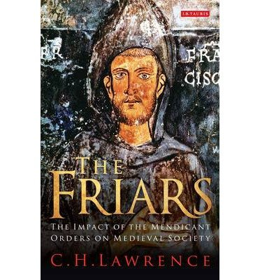 [( The Friars: The Impact of the Mendicant Orders on Medieval Society )] [by: C.H. Lawrence] [Apr-2013]
