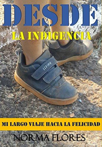 DESDE LA INDIGENCIA MI LARGO VIAJE HACIA LA FELICIDAD (Spanish Edition)
