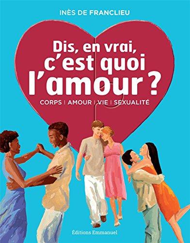 Dis, en vrai, c'est quoi l'amour ? - Nouvelle édition par Inès de Franclieu