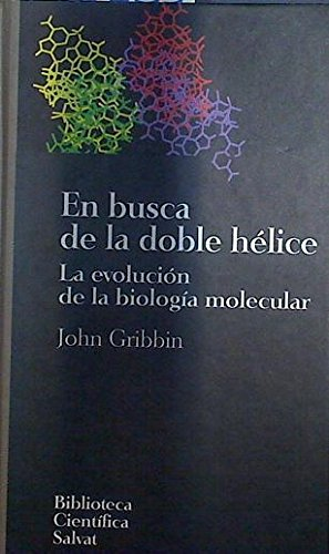 En busca de la doble helice : la evolucion de la biologia molecular