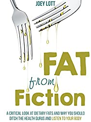 Fat from Fiction: A Critical Look at Dietary Fats and Why You Should Ditch the Health Gurus and Listen to Your Body (English Edition)