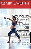 Pourquoi est-ce si difficile de perdre du poids: Et surtout pour les femmes (French Edition)