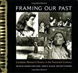 Front cover for the book Framing Our Past: Canadian Women's History in the 20th Century by Sharon A. Cook