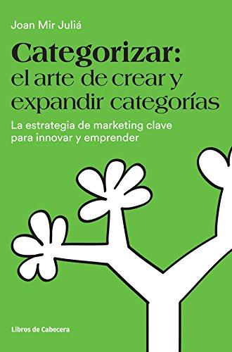 Categorizar: el arte de crear y expandir categorías. La estrategia de marketing clave para innovar y emprender (Temáticos) por Joan Mir Juliá