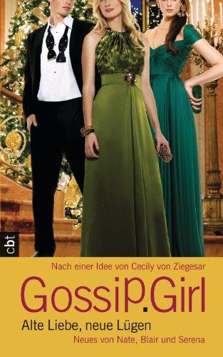 Gossip Girl - Alte Liebe, neue Lügen: Neues von Nate, Blair und Serena (Die Gossip Girl-Serie 0) -
