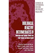 Biological Reactive Intermediates IV: Molecular and Cellular Effects and Their Impact on Human Health (Advances in Experimental Medicine and Biology)