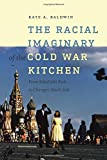 The Racial Imaginary of the Cold War Kitchen: From Sokol'niki Park to Chicago's South Side (Re-Mapping the Transnational: A Dartmouth Series in American Studies)