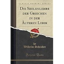 Die Seelenlehre der Griechen in der Älteren Lyrik (Classic Reprint)