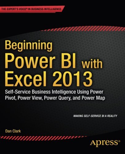Beginning Power Bi with Excel 2013: Self-Service Business Intelligence Using Power Pivot, Power View, Power Query, and Power Map by Clark, Dan (September 24, 2014) Paperback