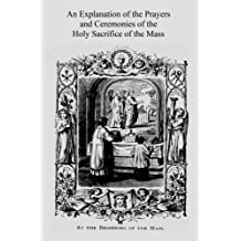 An Explanation of the Prayers and Ceremonies of the Holy Sacrifice of the Mass by M Cochin (2016-06-09)