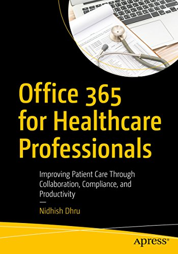 Office 365 for Healthcare Professionals: Improving Patient Care Through Collaboration, Compliance, and Productivity (English Edition)