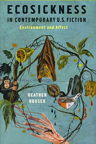 [Ecosickness in Contemporary U.S. Fiction: Environment and Affect] (By: Heather Houser) [published: June, 2014]