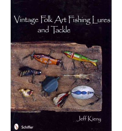 Vintage Folk Art Fishing Lures and Tackle (Hardback) - Common (Lures Vintage)